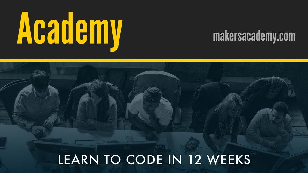 / @hpoom Academy makersacademy.com LEARN TO COD...