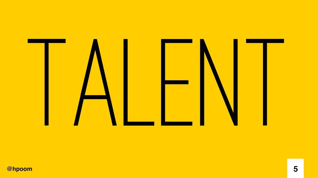 @hpoom Talent 5