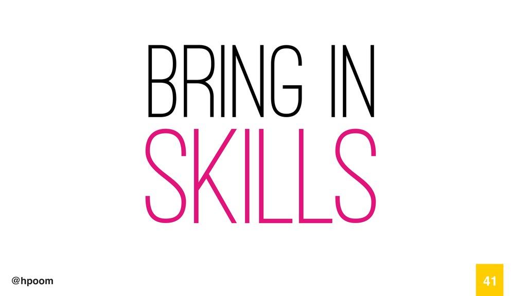@hpoom bring in Skills 41