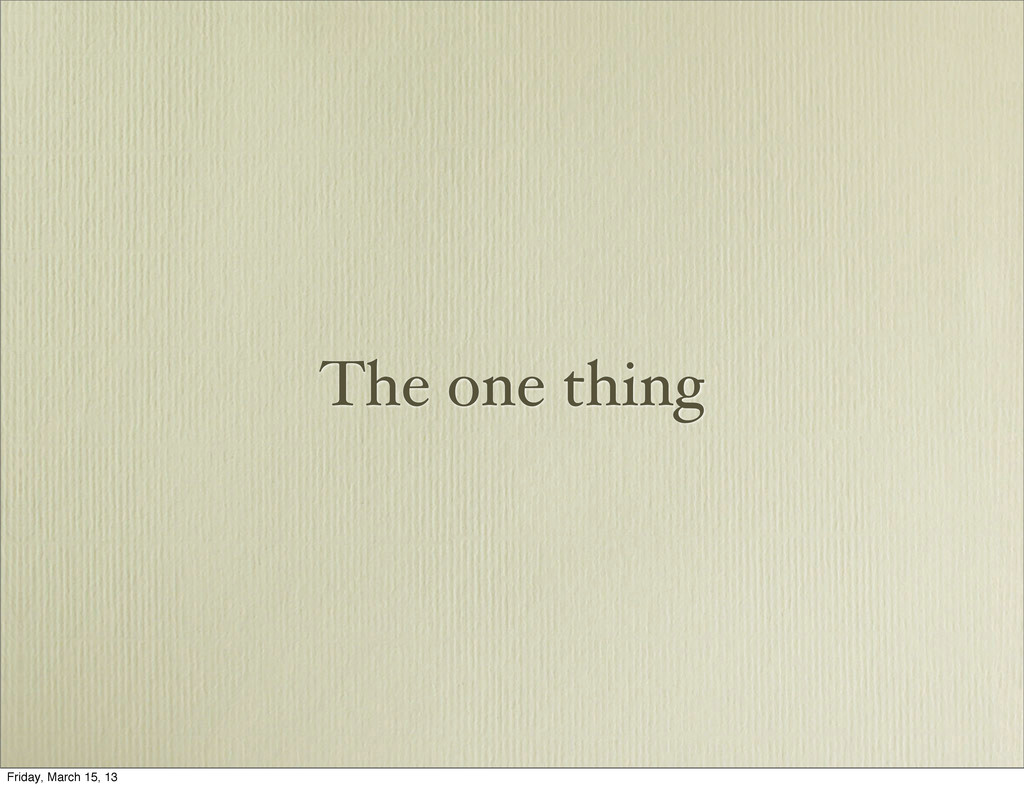 The one thing Friday, March 15, 13