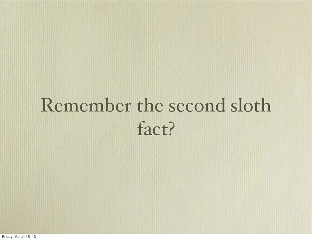 Remember the second sloth fact? Friday, March 1...