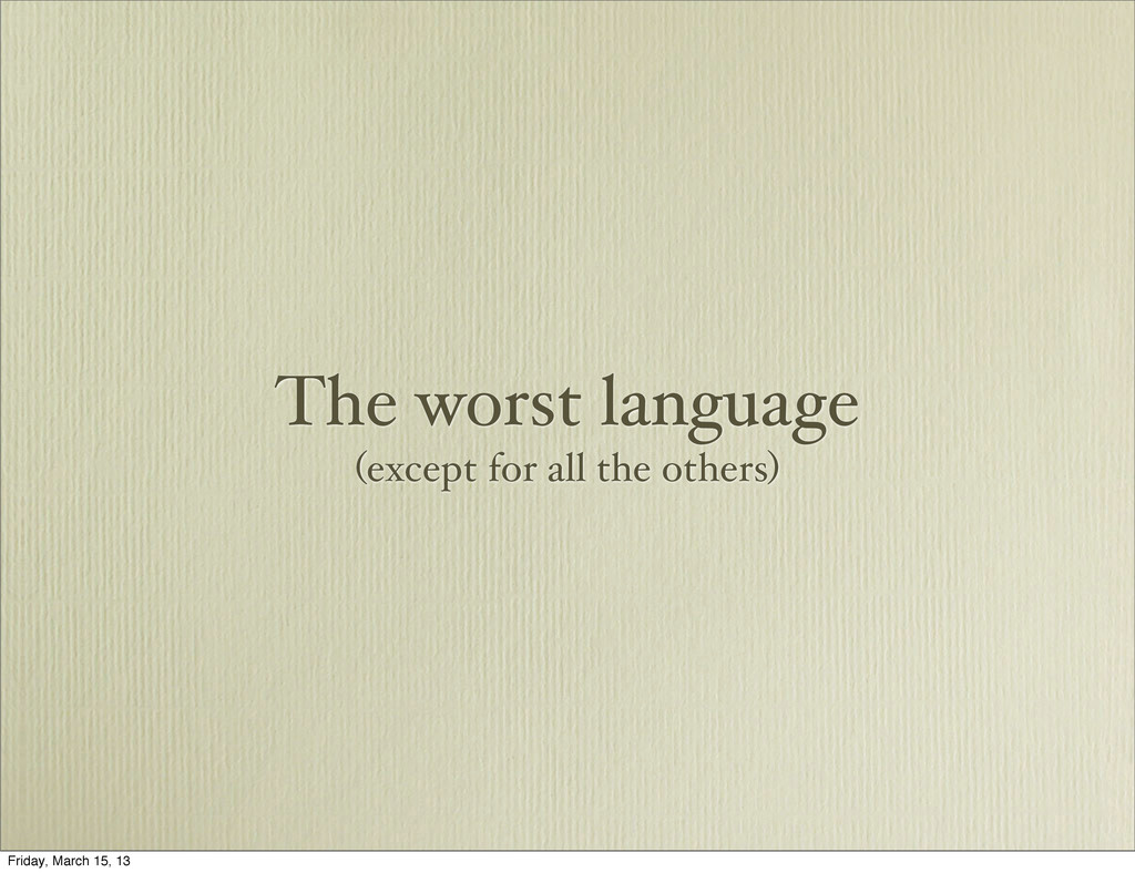 The worst language (except for all the others) ...