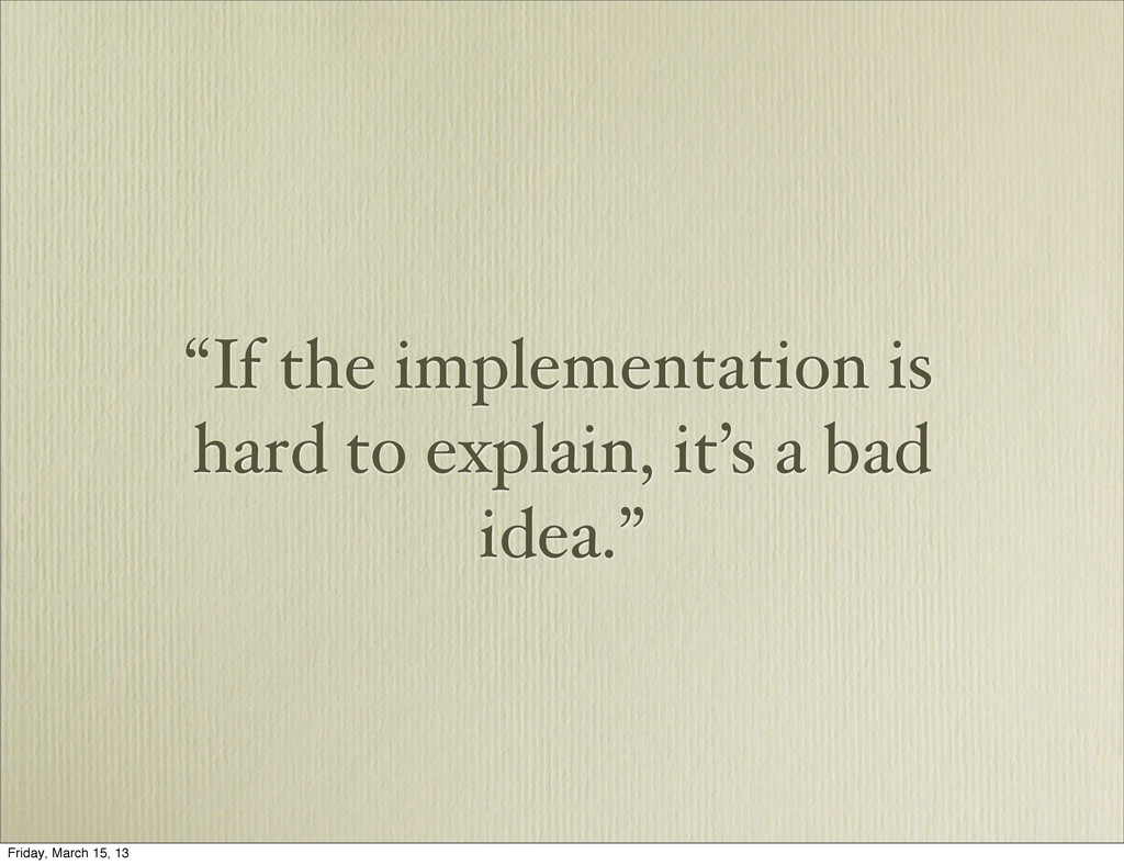 """If the implementation is hard to explain, it's..."