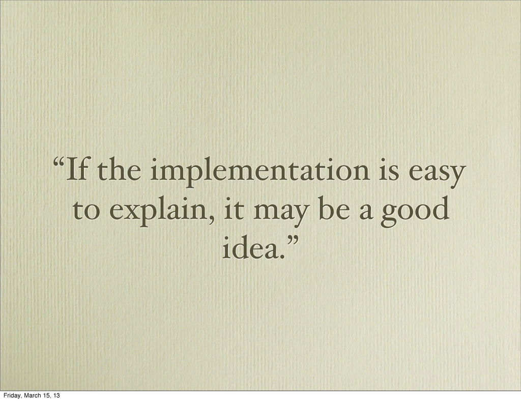 """If the implementation is easy to explain, it m..."