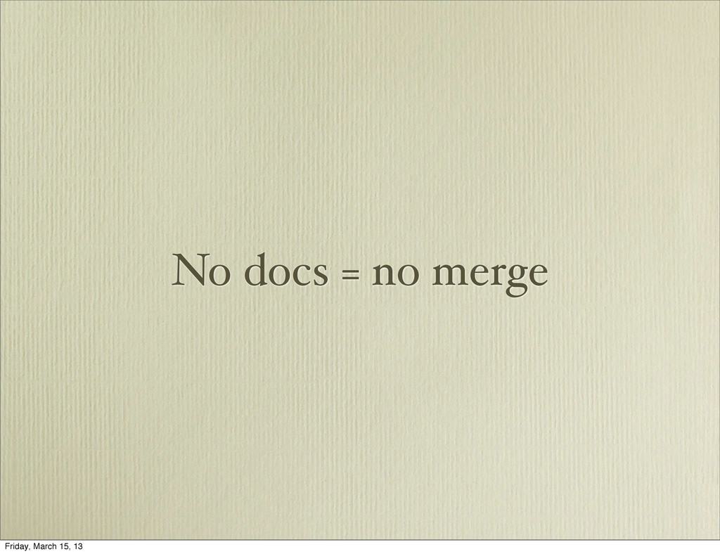 No docs = no merge Friday, March 15, 13