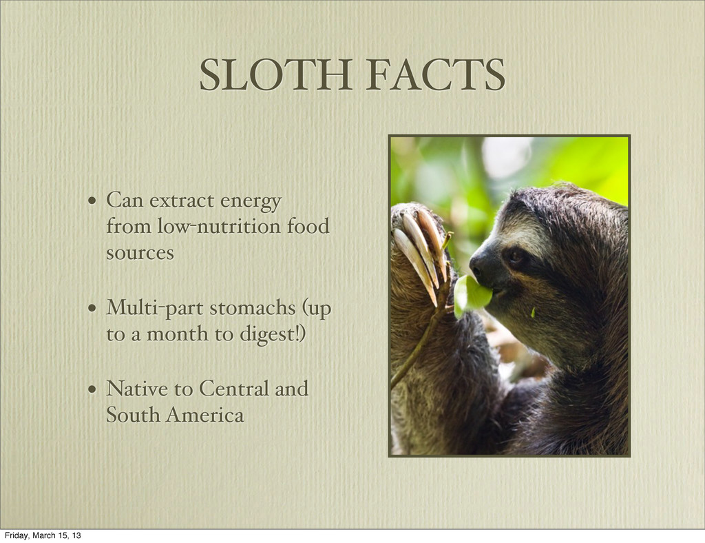 SLOTH FACTS • Can extract energy from low-nutri...