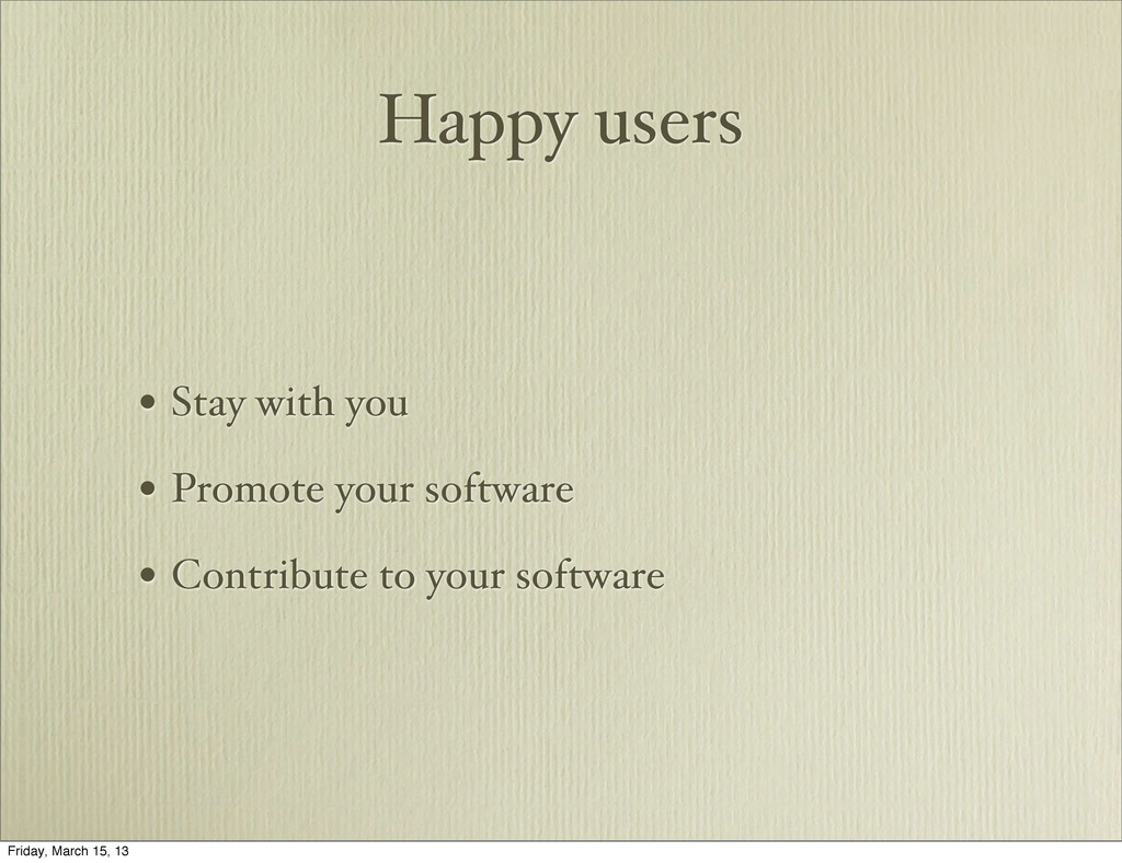 Happy users • Stay with you • Promote your soft...