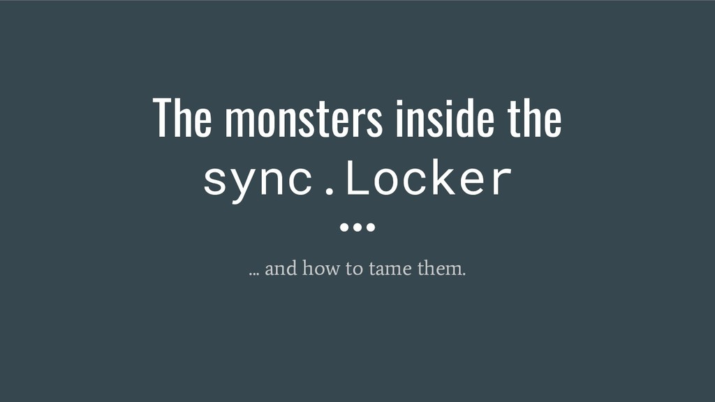The monsters inside the sync.Locker ... and how...