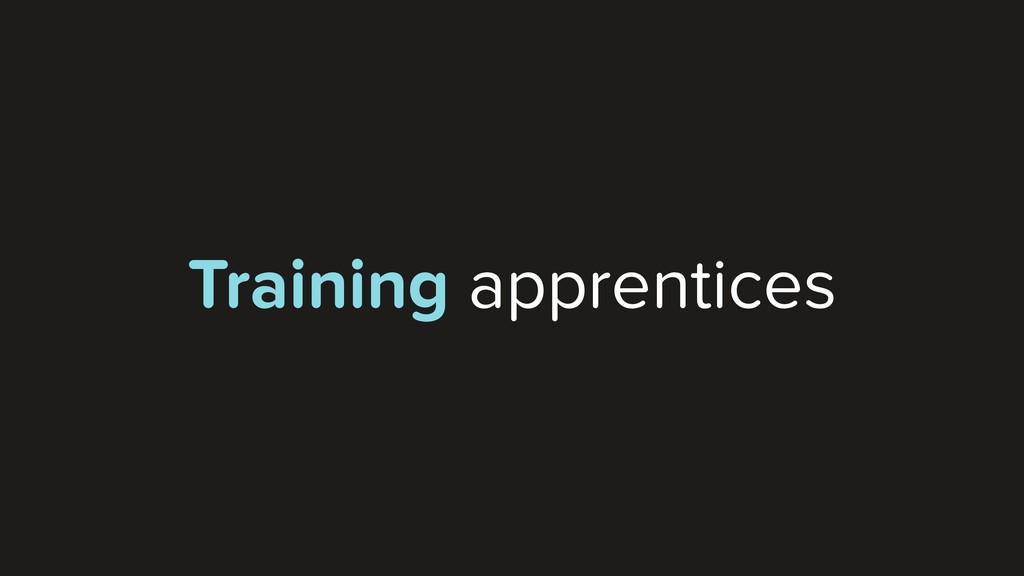 Training apprentices