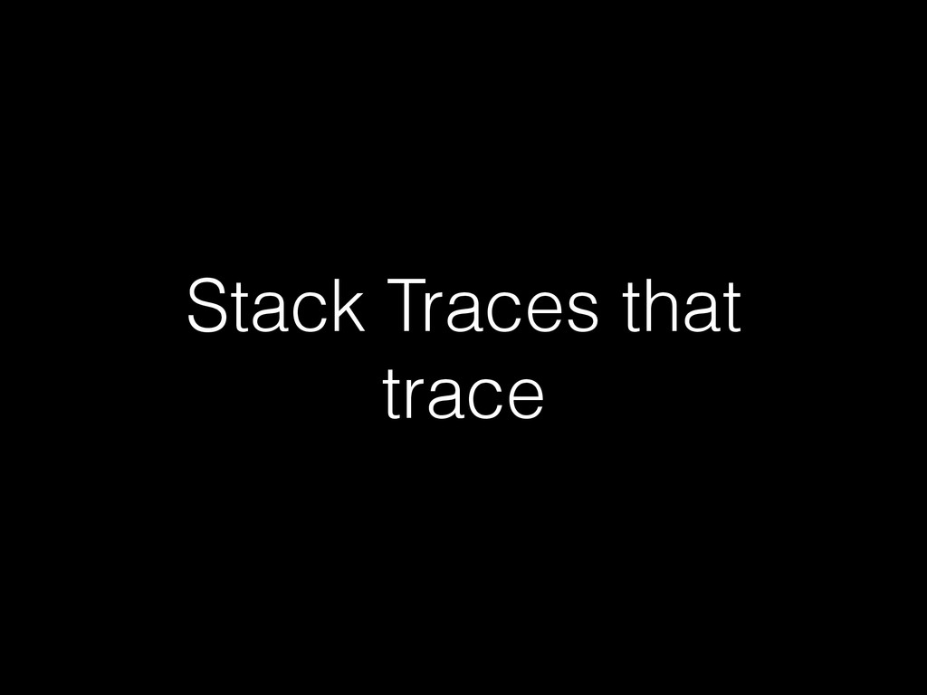 Stack Traces that trace