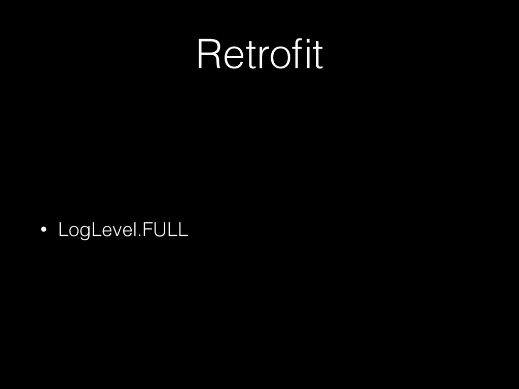 Retrofit • LogLevel.FULL