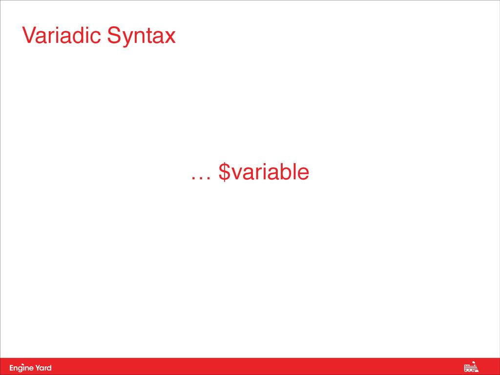 Variadic Syntax … $variable