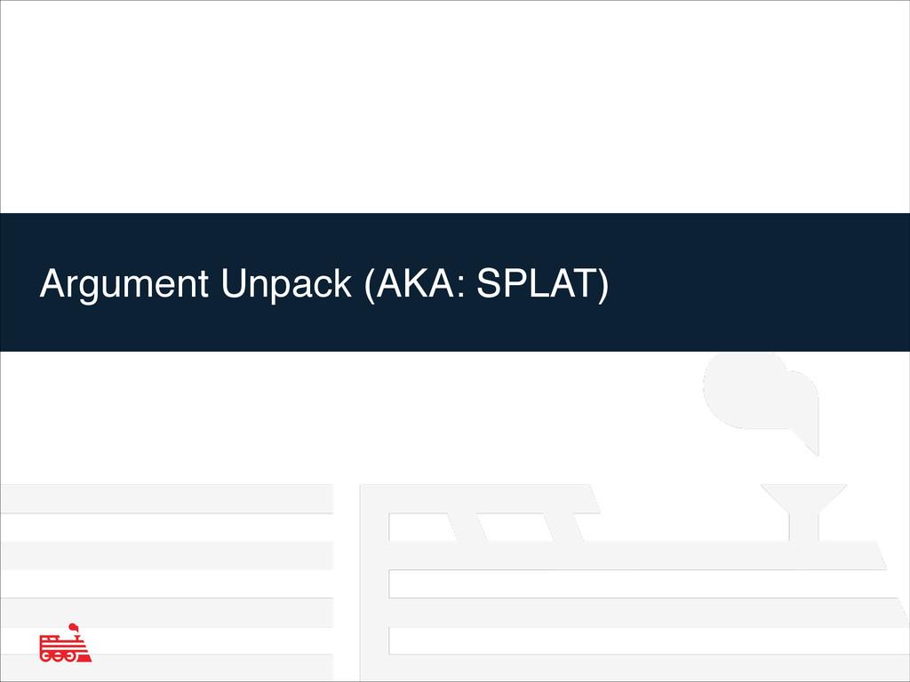 Argument Unpack (AKA: SPLAT)