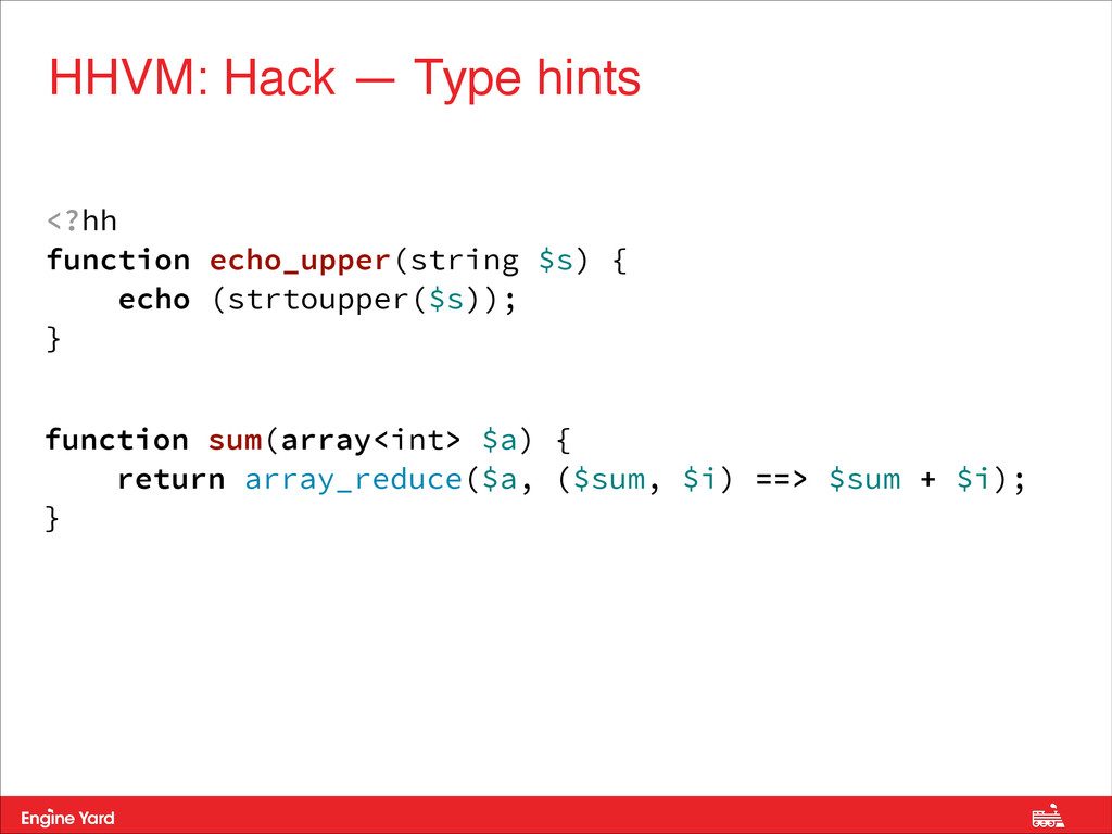 HHVM: Hack — Type hints <?hh function echo_uppe...