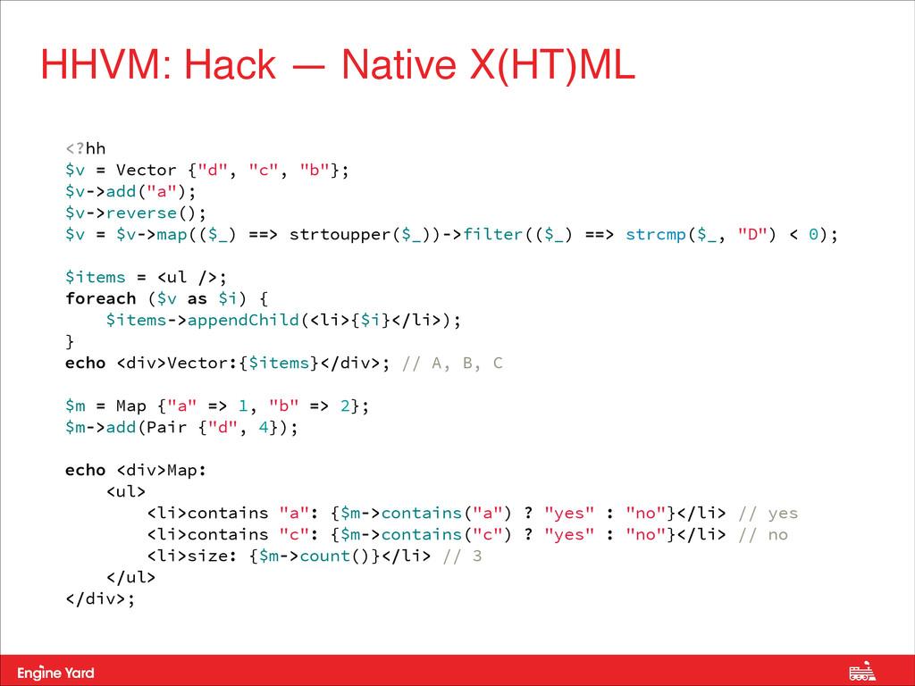 "HHVM: Hack — Native X(HT)ML <?hh $v = Vector {""..."