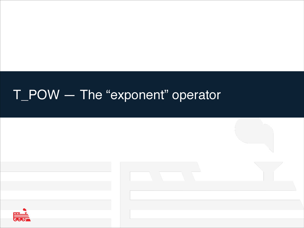 "T_POW — The ""exponent"" operator"