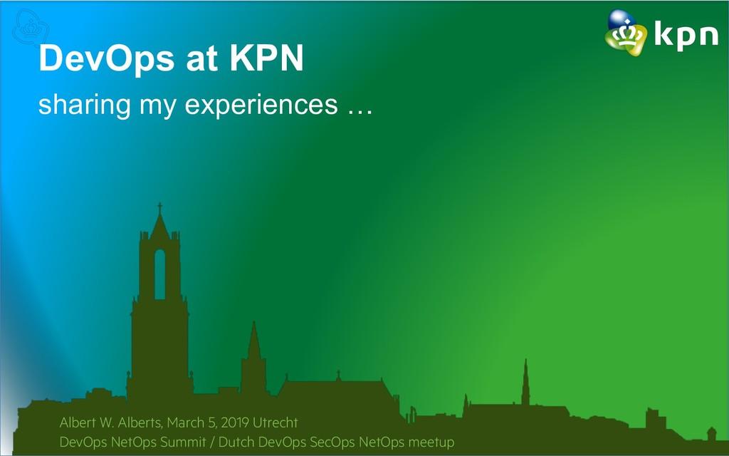 DevOps at KPN sharing my experiences … Albert W...