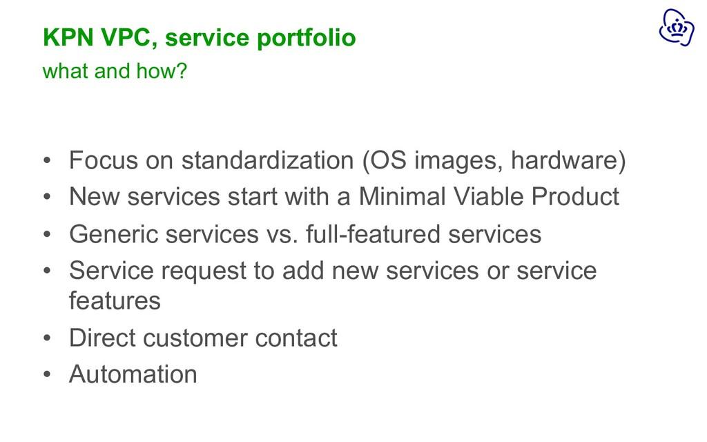 KPN VPC, service portfolio • Focus on standardi...