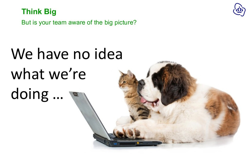 Think Big But is your team aware of the big pic...