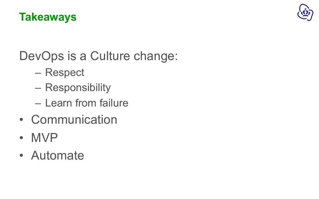 Takeaways DevOps is a Culture change: – Respect...