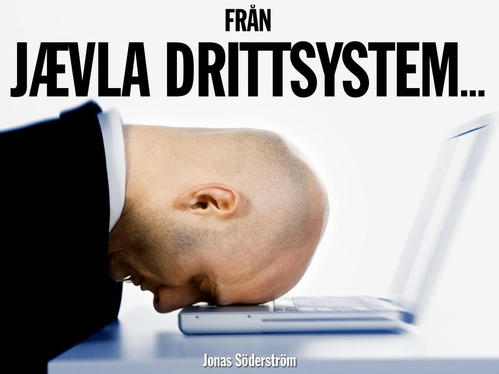 FRÅN JÆVLA DRITTSYSTEM... Jonas Söderström