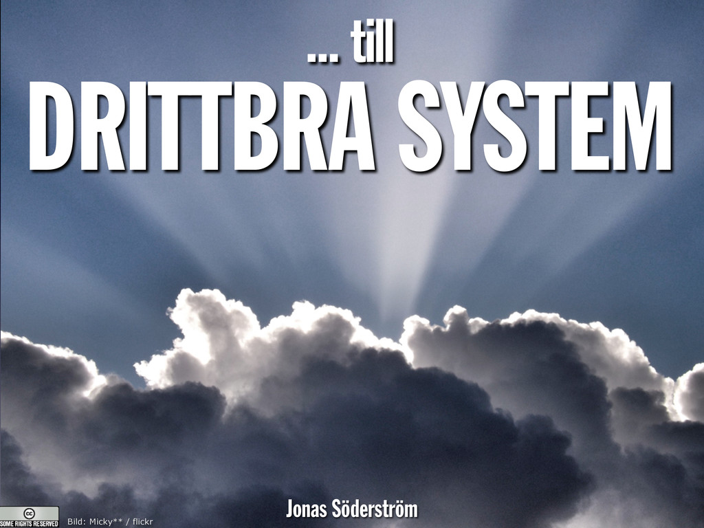 ... till DRITTBRA SYSTEM Jonas Söderström Bild:...