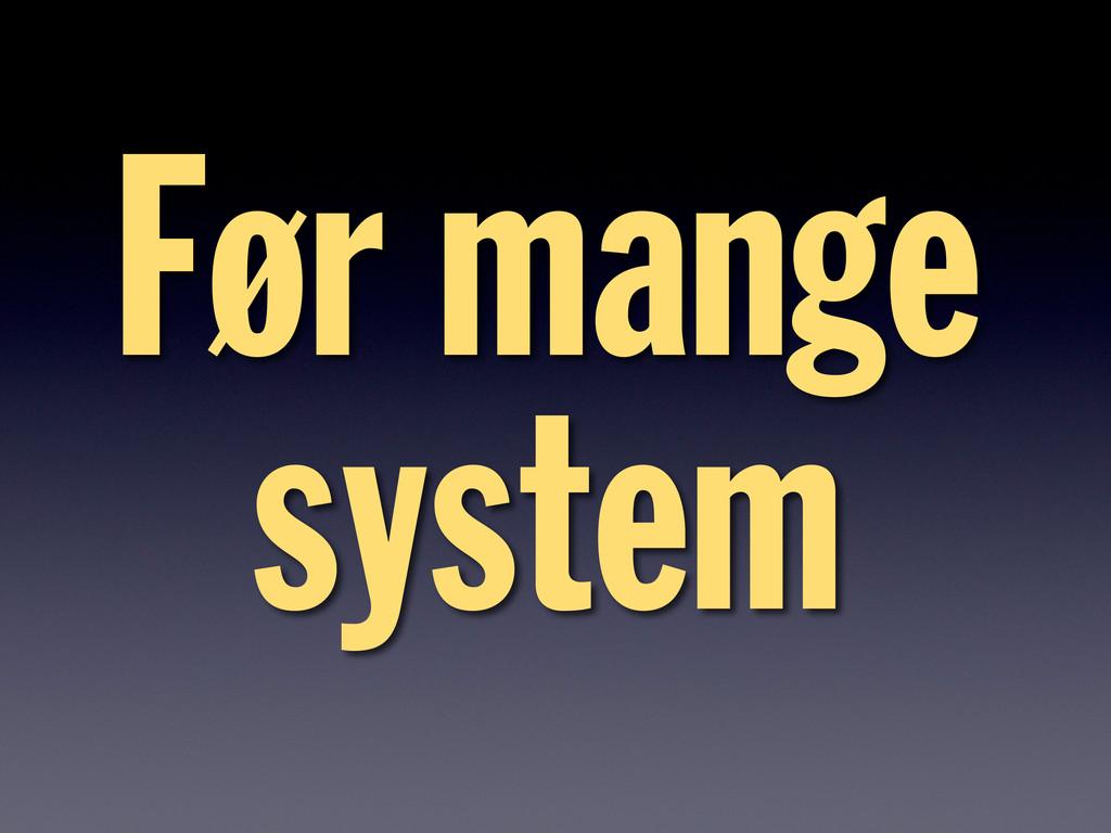 Før mange system
