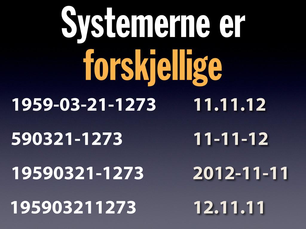 Systemerne er forskjellige 11.11.12 11-11-12 20...