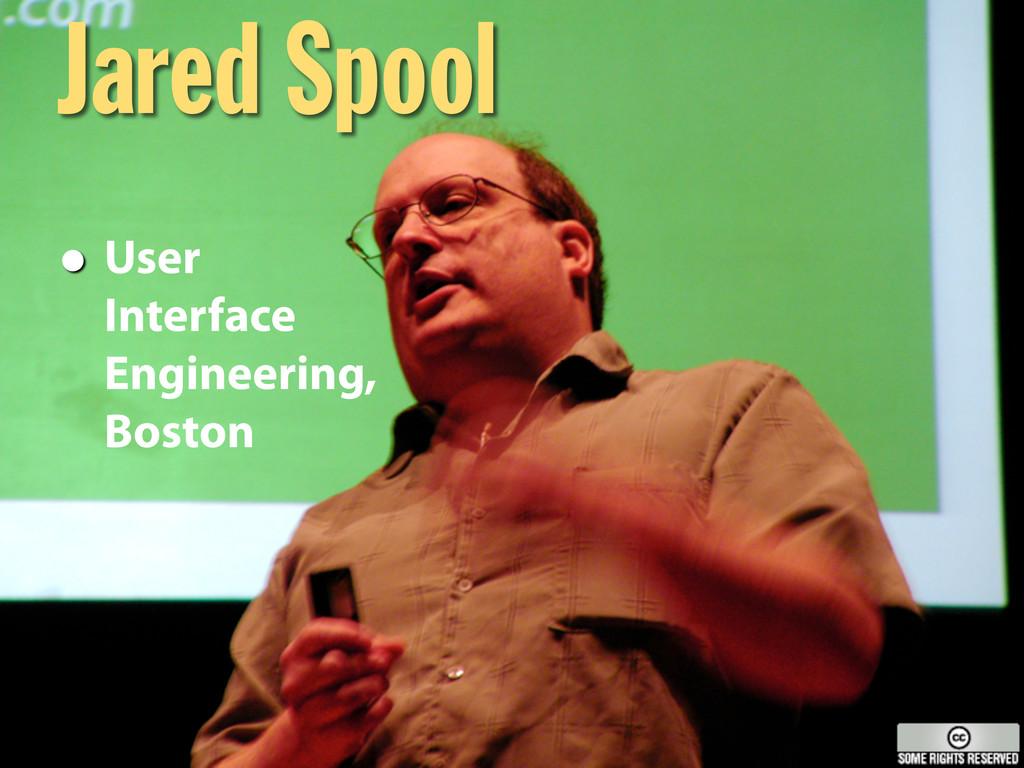 Jared Spool • User Interface Engineering, Boston