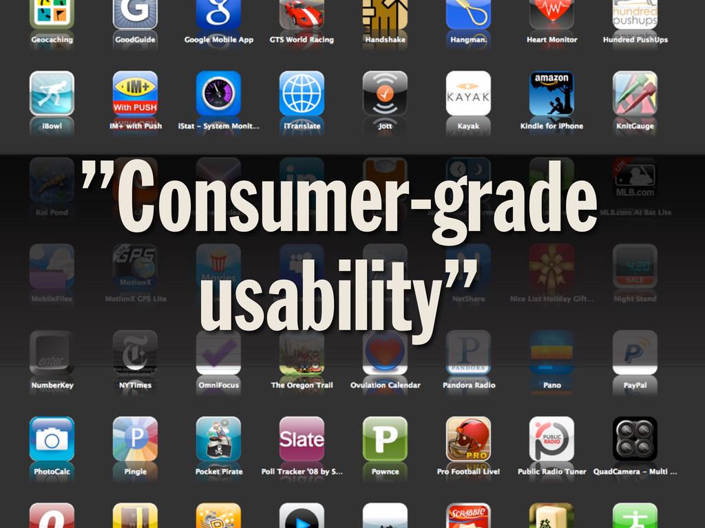 """""""Consumer-grade usability"""""""