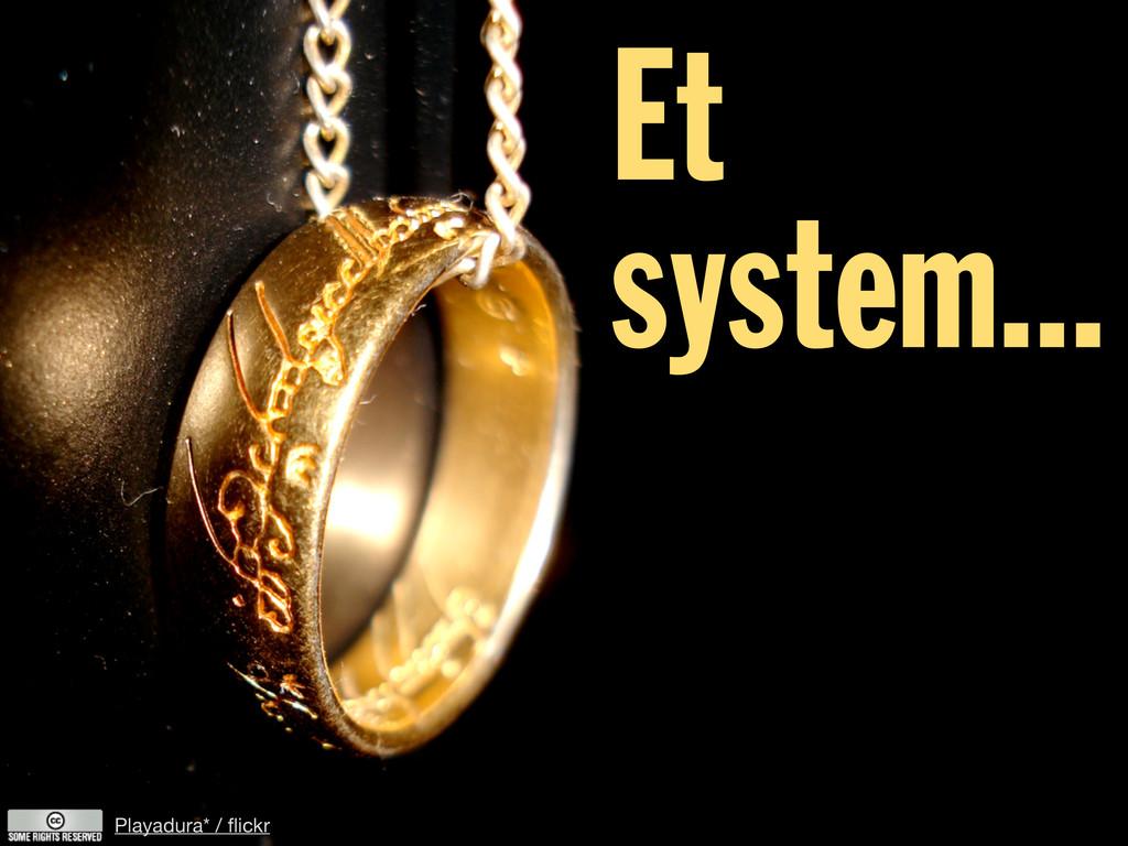 Playadura* / flickr Et system...
