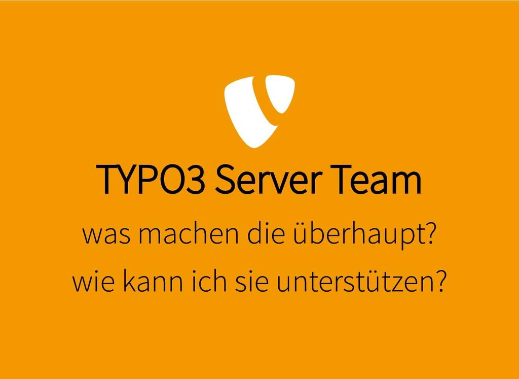 TYPO3 Server Team TYPO3 Server Team was machen ...