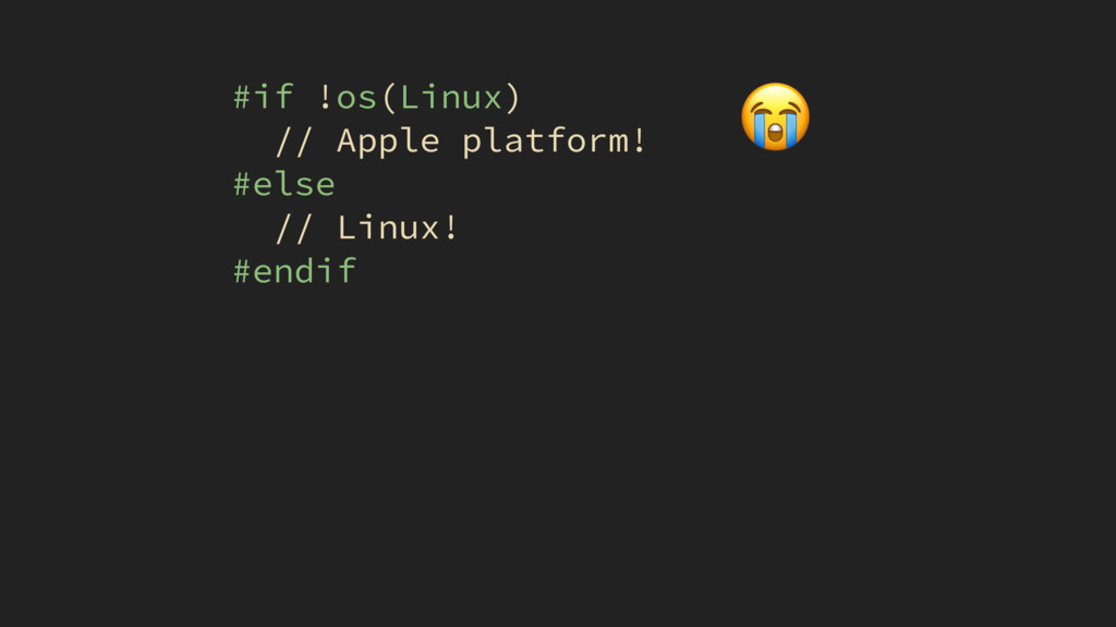 #if !os(Linux) // Apple platform! #else // Linu...