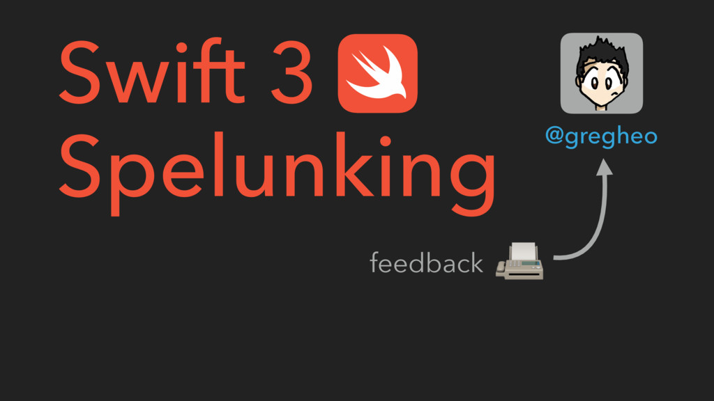 Swift 3 Spelunking @gregheo feedback