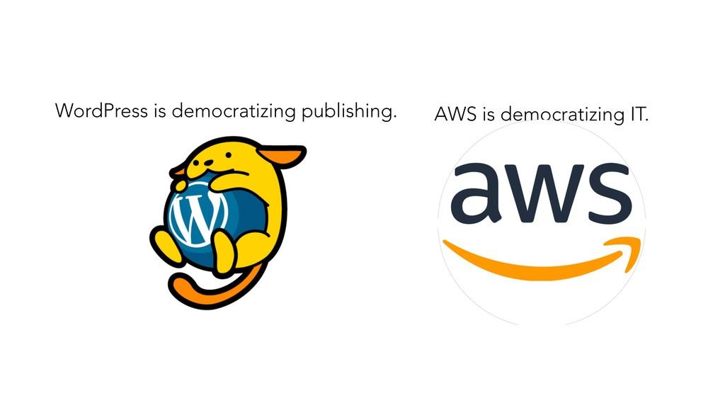 WordPress is democratizing publishing. AWS is d...