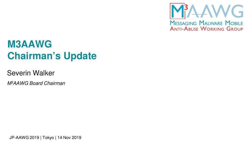 JP-AAWG 2019 | Tokyo | 14 Nov 2019 M3AAWG Chair...