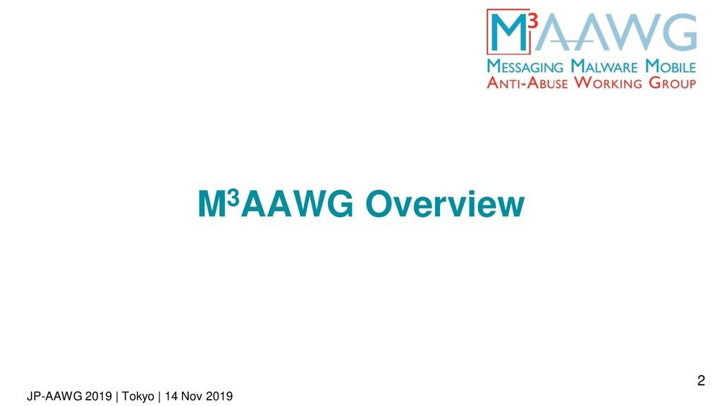 JP-AAWG 2019 | Tokyo | 14 Nov 2019 M3AAWG Overv...