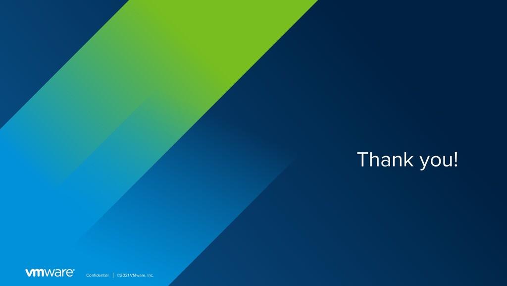 Confidential │ ©2021 VMware, Inc. Thank you!