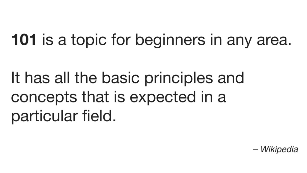 101 is a topic for beginners in any area.  It h...