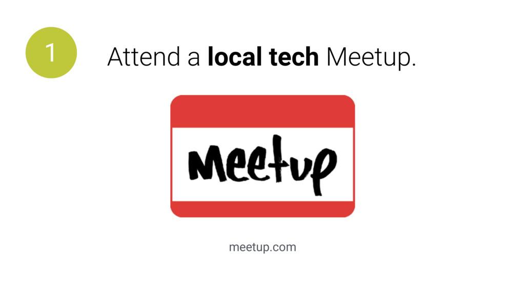 meetup.com 1 Attend a local tech Meetup.