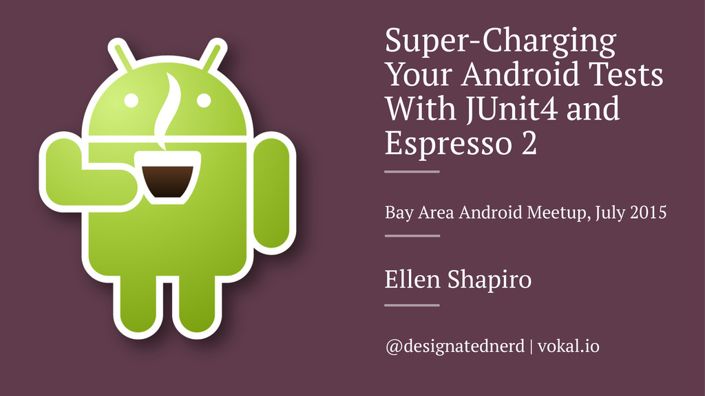 Super-Charging Your Android Tests With JUnit4 a...