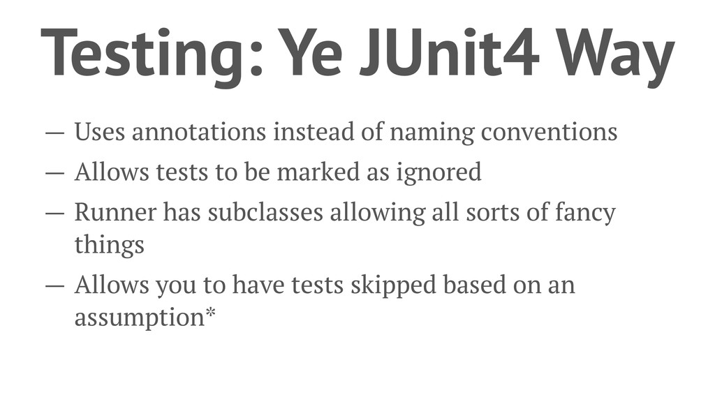Testing: Ye JUnit4 Way — Uses annotations inste...