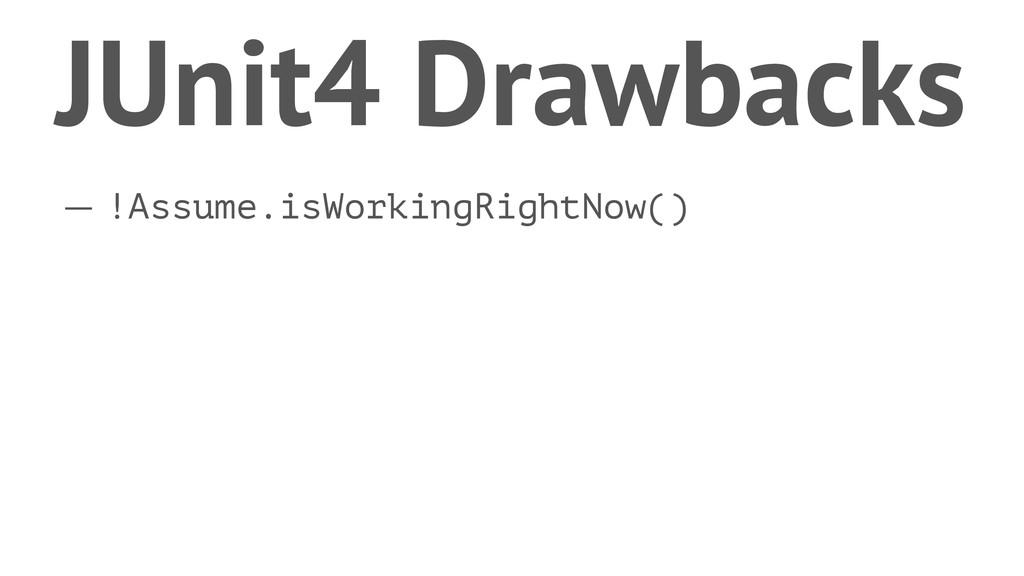 JUnit4 Drawbacks — !Assume.isWorkingRightNow()