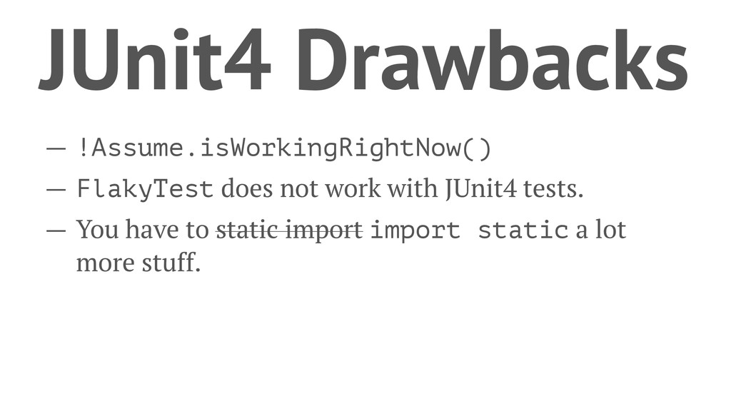 JUnit4 Drawbacks — !Assume.isWorkingRightNow() ...