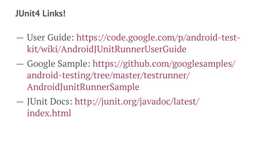 JUnit4 Links! — User Guide: https://code.google...