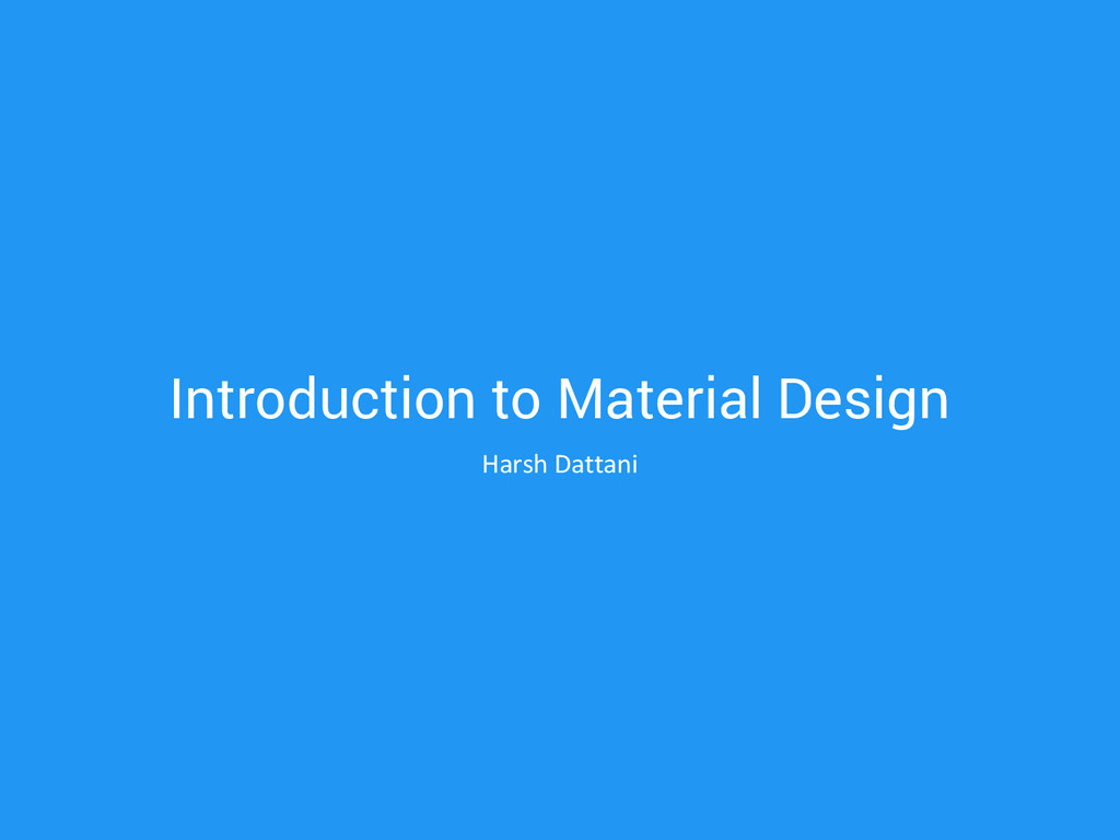 Introduction to Material Design Harsh Dattani