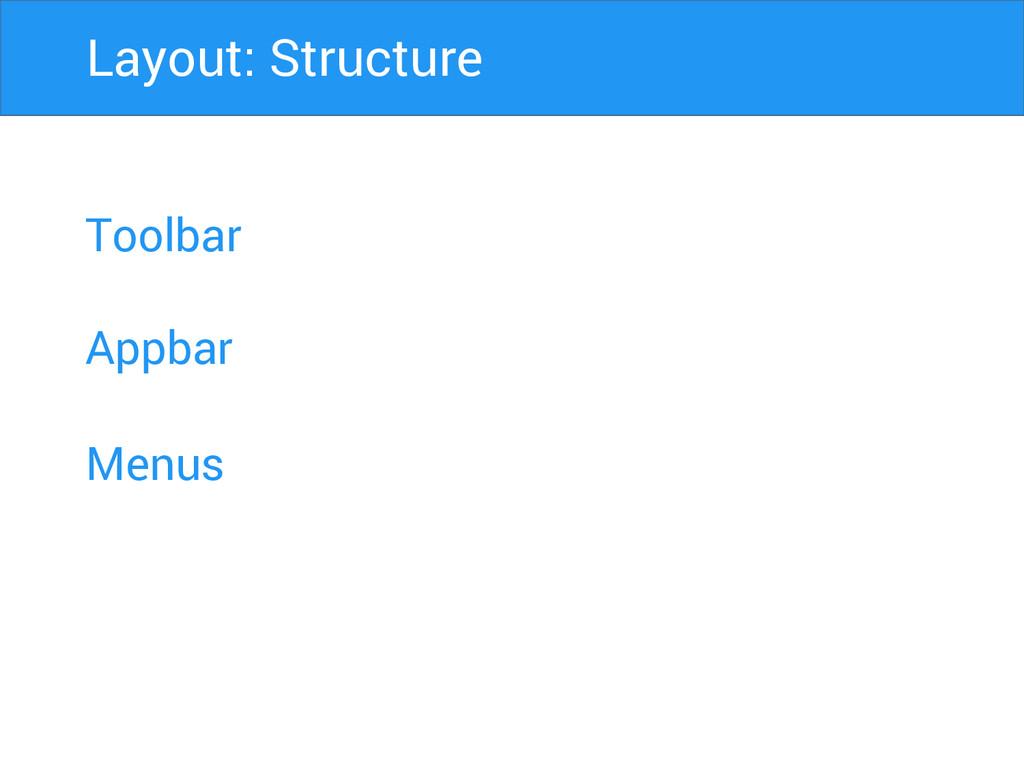 Toolbar Appbar Menus Layout: Structure