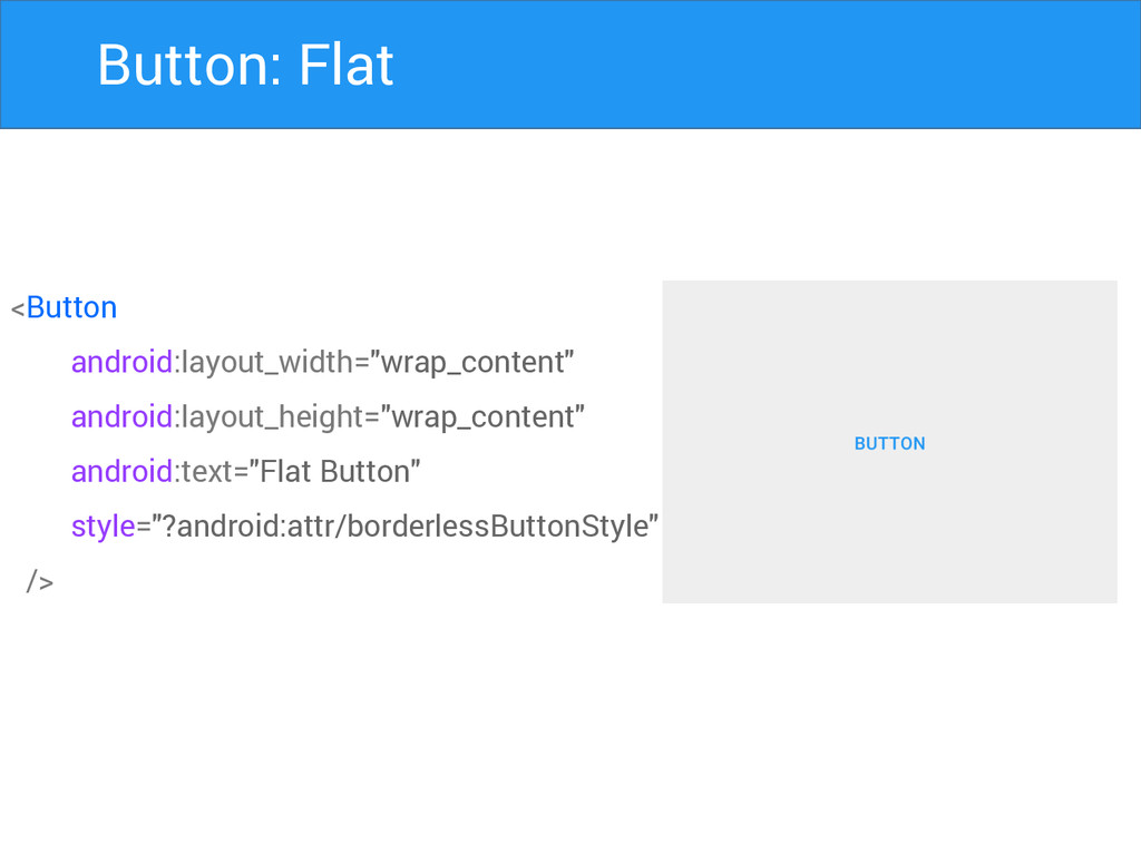 """Button: Flat <Button android:layout_width=""""wrap..."""