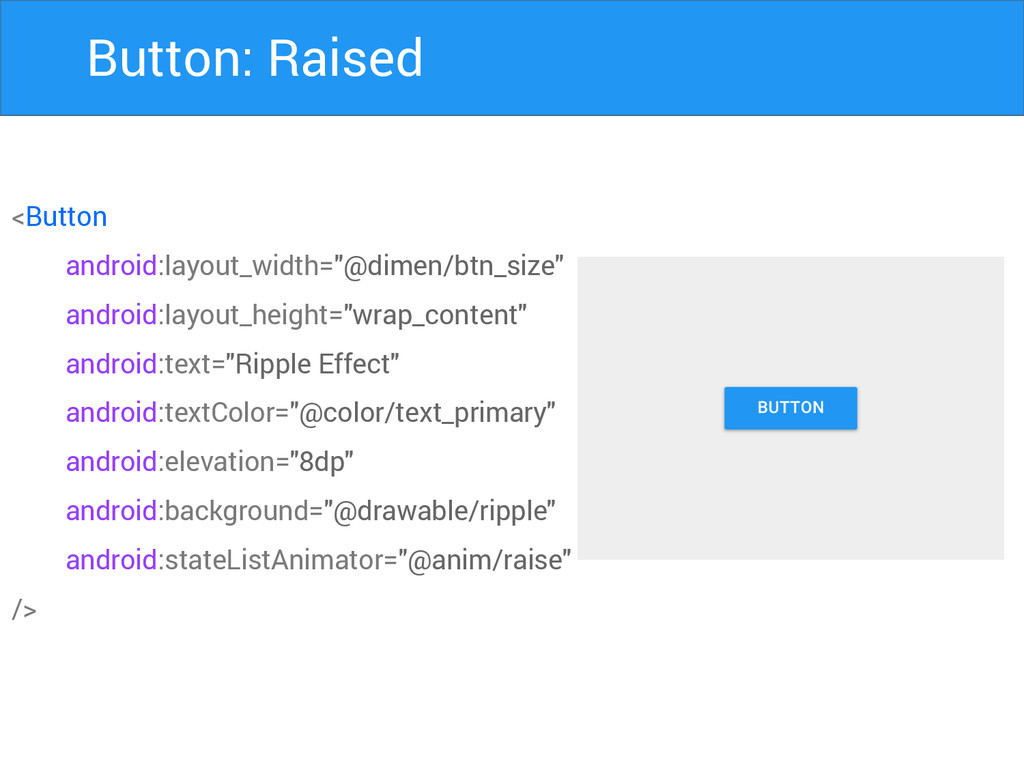 """Button: Raised <Button android:layout_width=""""@d..."""