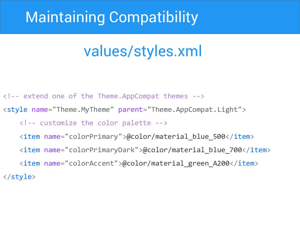 Maintaining Compatibility values/styles.xml <!-...